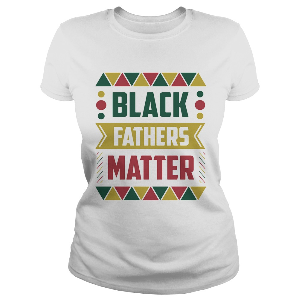 Black fathers matter  Classic Ladies