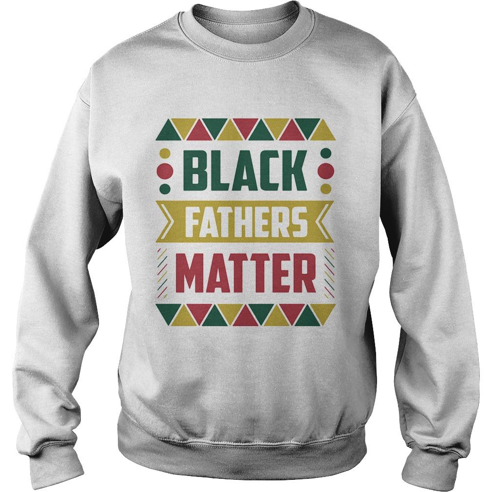 Black fathers matter  Sweatshirt