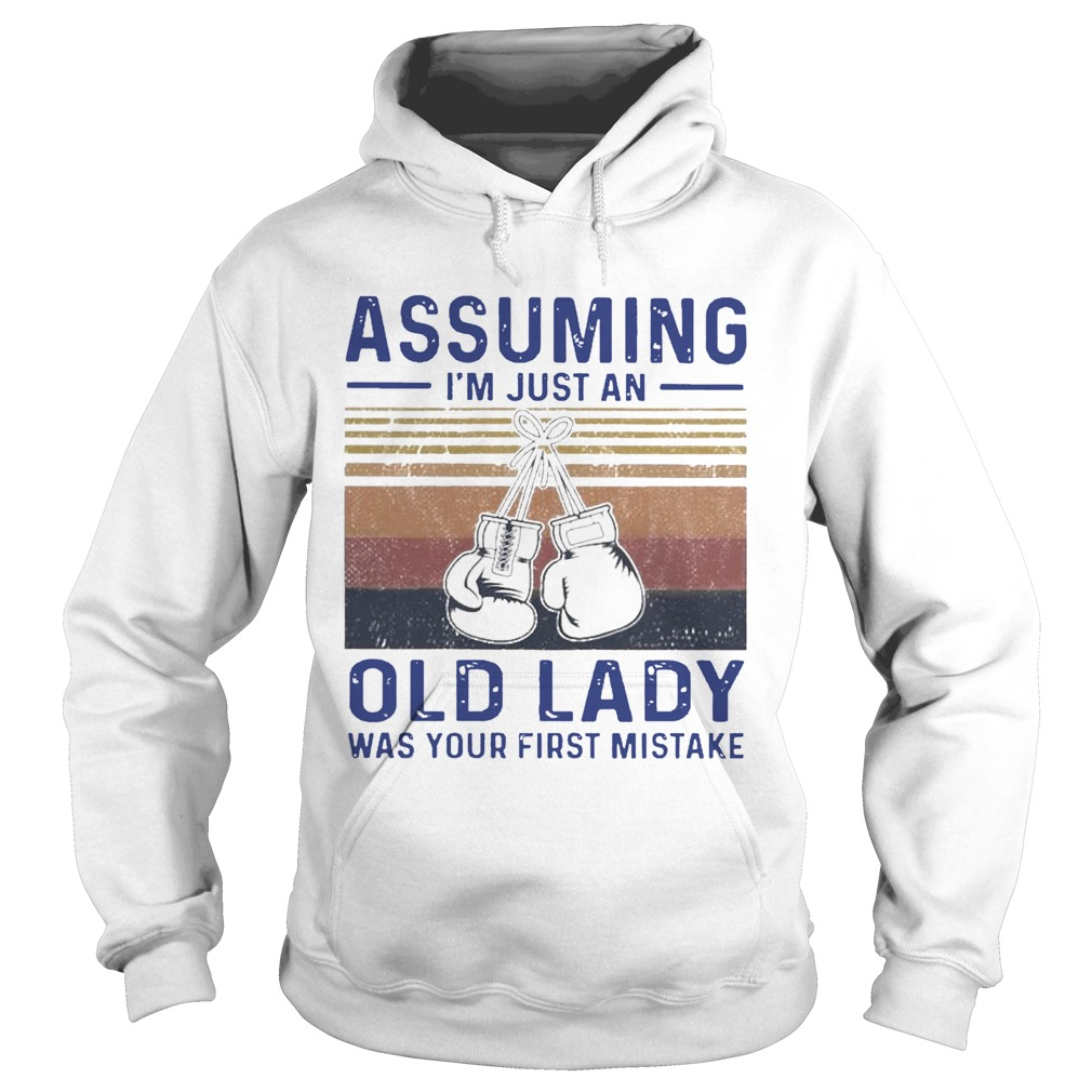 Boxing Gloves Assuming Im Just An Old Lady Was Your First Mistake Vintage  Hoodie