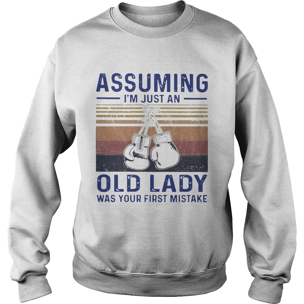 Boxing Gloves Assuming Im Just An Old Lady Was Your First Mistake Vintage  Sweatshirt