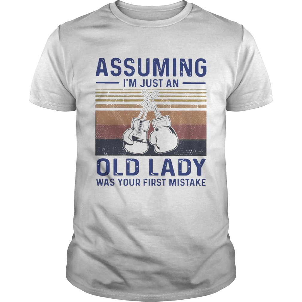 Boxing Gloves Assuming Im Just An Old Lady Was Your First Mistake Vintage  Unisex