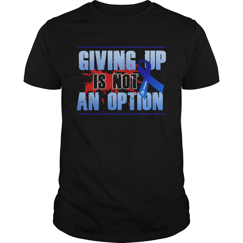 Colon Cancer Giving Up Is Not An Option  Unisex