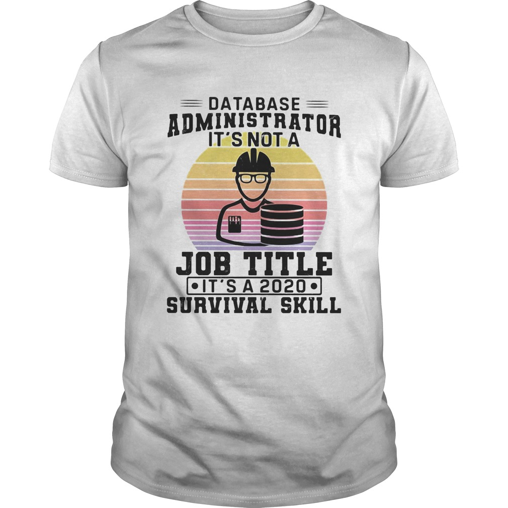 Database administrator its not a job title its a 2020 survival skill vintage  Unisex