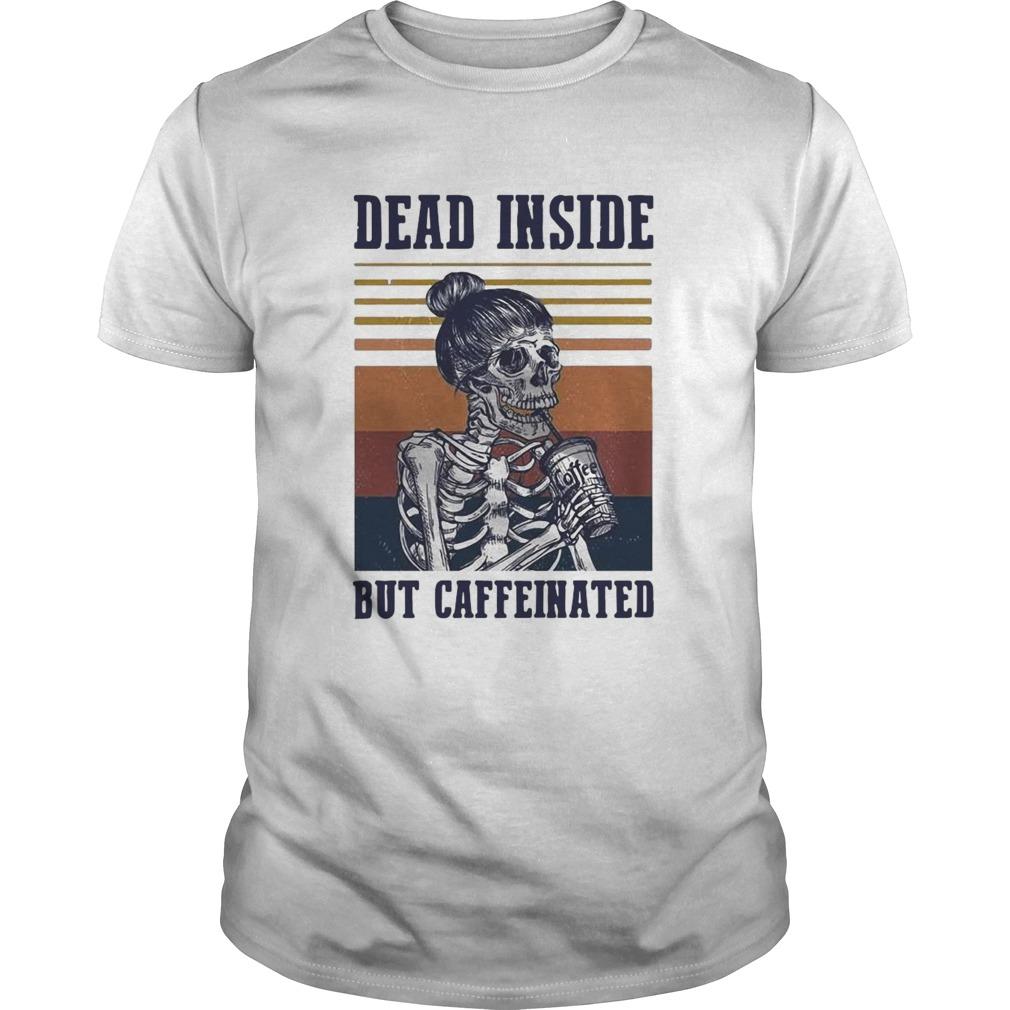 Dead Inside But Caffeinated Coffee Vintage  Unisex