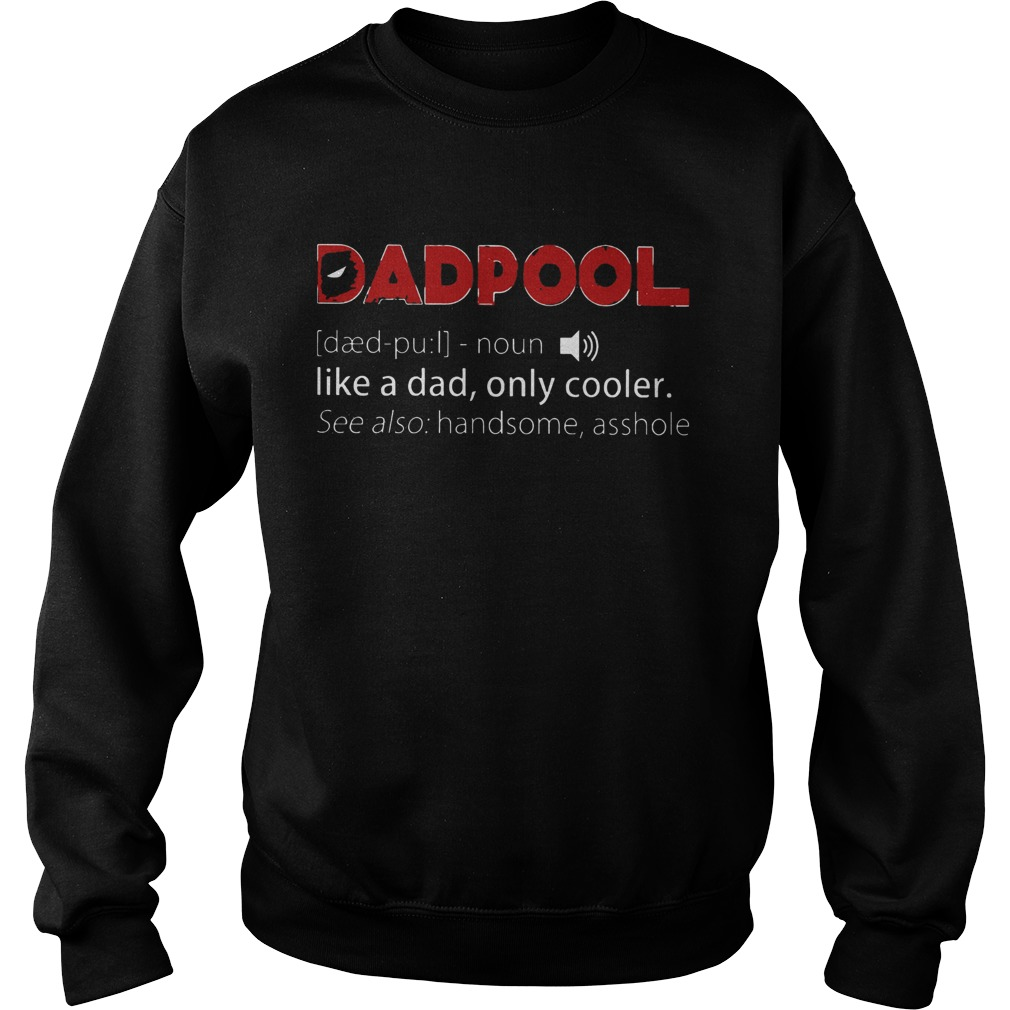 Deadpool Like A Dad Only Cooler See Also Handsome Asshole  Sweatshirt