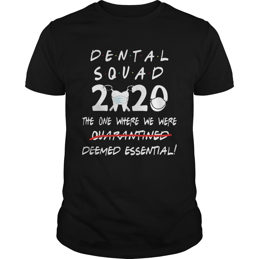 Dental Squad 2020 The One Where We Were Deemed Essential  Unisex