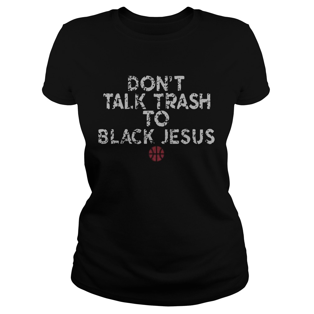 Dont Talk Trash To Black Jesus  Classic Ladies