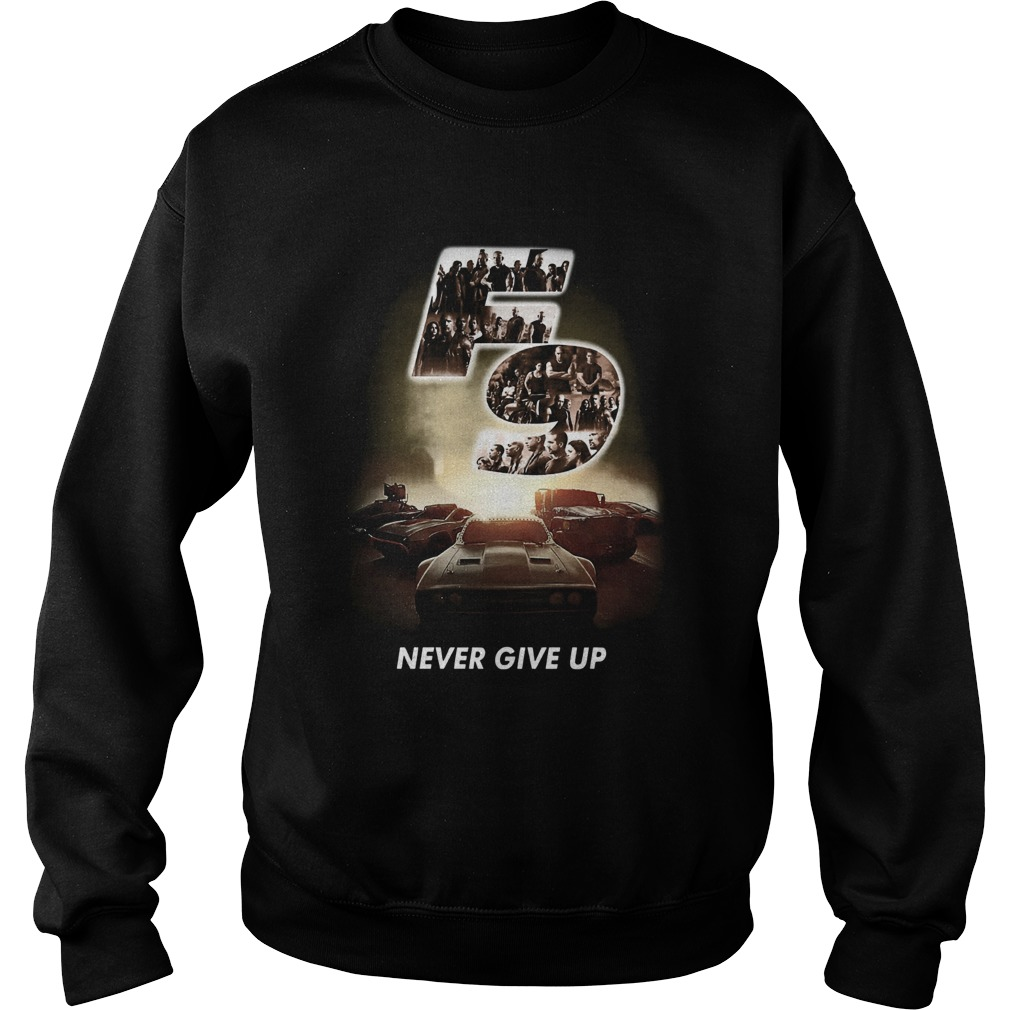 F9 fast and furious 9 never give up cars  Sweatshirt