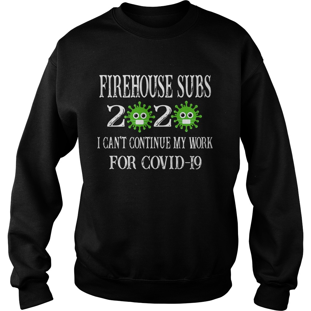 Firehouse subs 2020 mask I cant continue my work for covid19  Sweatshirt