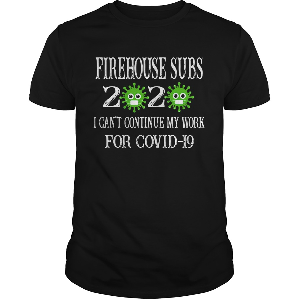 Firehouse subs 2020 mask I cant continue my work for covid19  Unisex