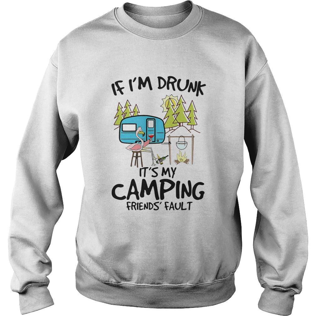 Flamingo If Im Drunk Its My Camping Friends Fault  Sweatshirt