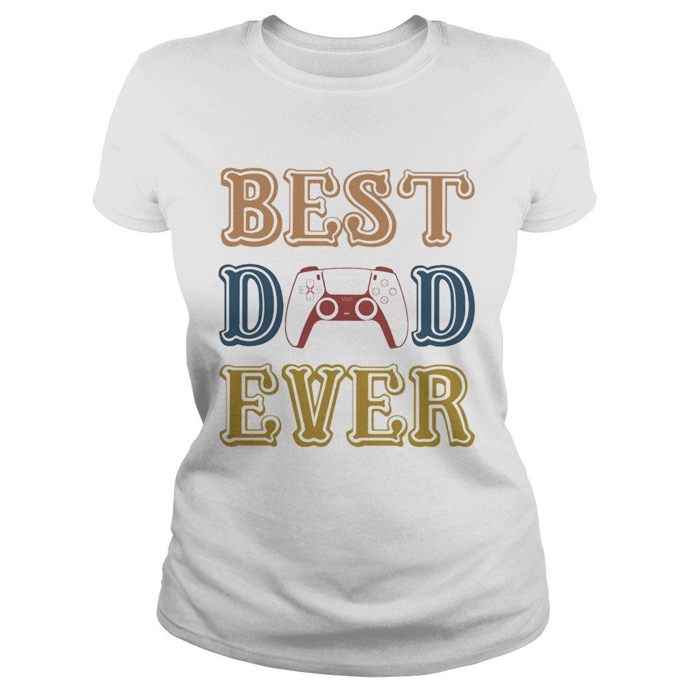 Game best dad ever happy fathers day vintage  Classic Ladies