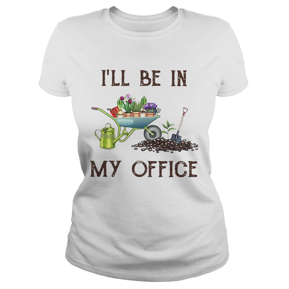 Garden Ill Be In My Office  Classic Ladies