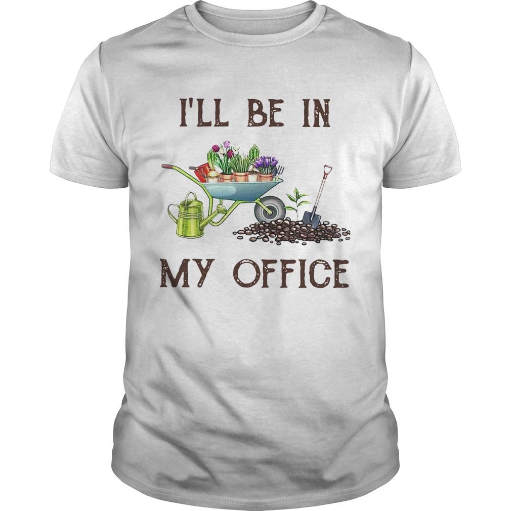 Garden Ill Be In My Office  Unisex