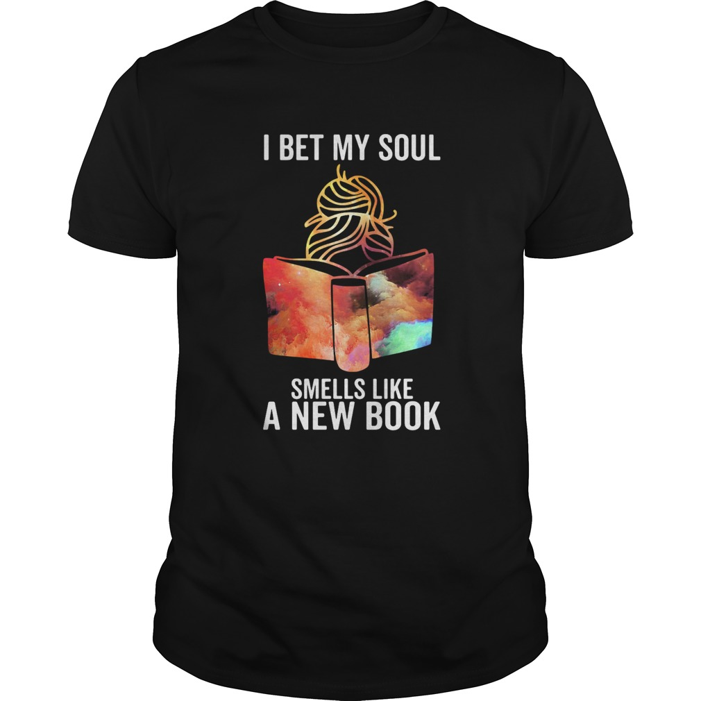 Girl i bet my soul smells like a new book colors  Unisex