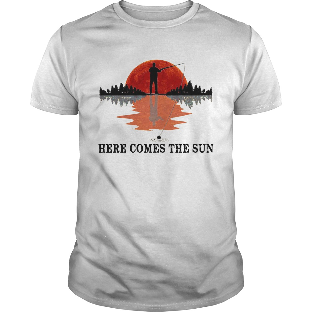 Go Fishing Here Come The Sun  Unisex