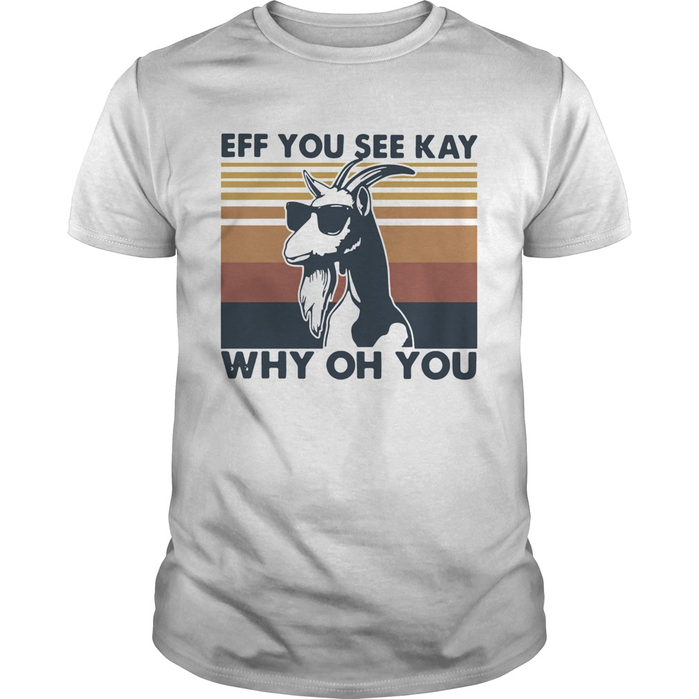 Goat eff you see kay why oh you vintage  Unisex
