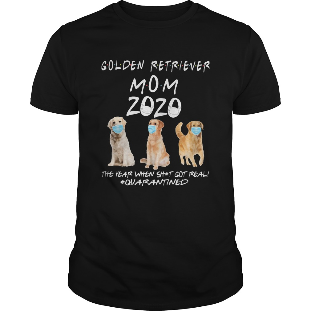 Golden retriever mom 2020 mask the year when shit got real quarantined dog  Unisex