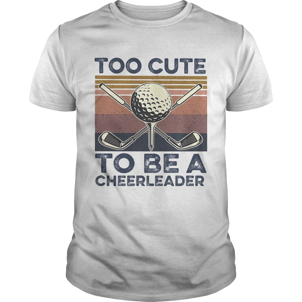 Golf Too Cute To Be A Cheerleader Vintage  Unisex