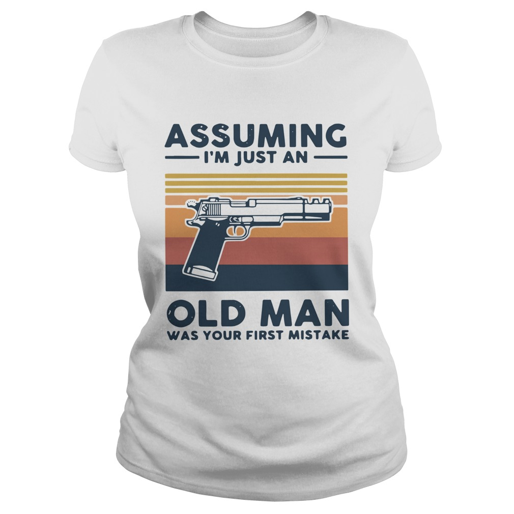 Gun Assuming Im Just An Old Man Was Your First Mistake Vintage  Classic Ladies