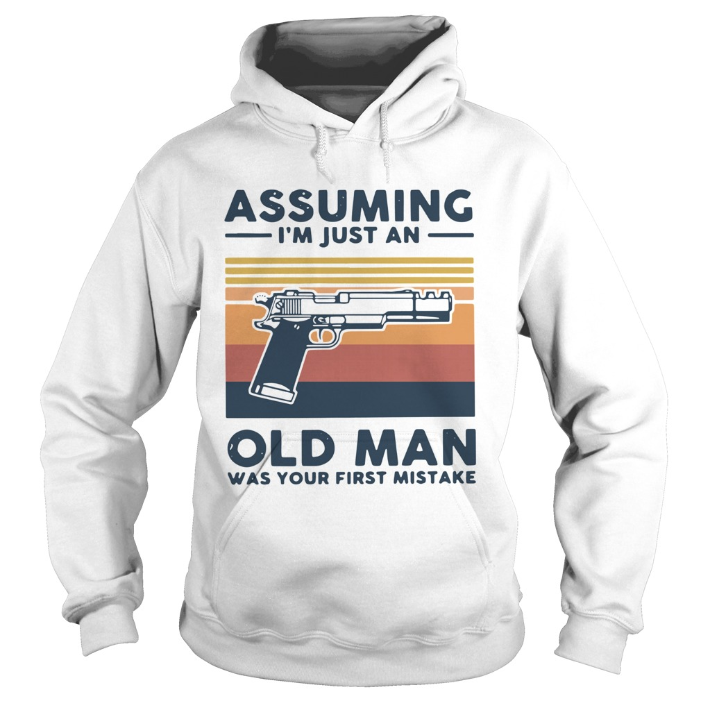 Gun Assuming Im Just An Old Man Was Your First Mistake Vintage  Hoodie