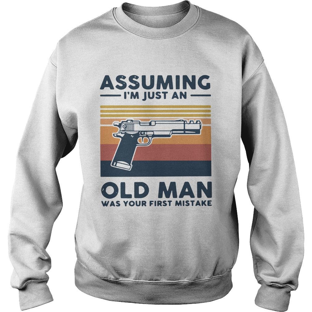 Gun Assuming Im Just An Old Man Was Your First Mistake Vintage  Sweatshirt