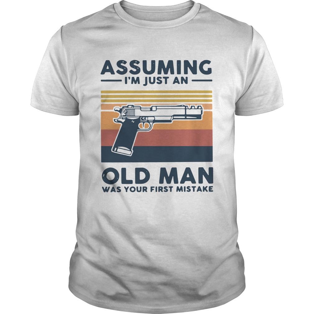 Gun Assuming Im Just An Old Man Was Your First Mistake Vintage  Unisex