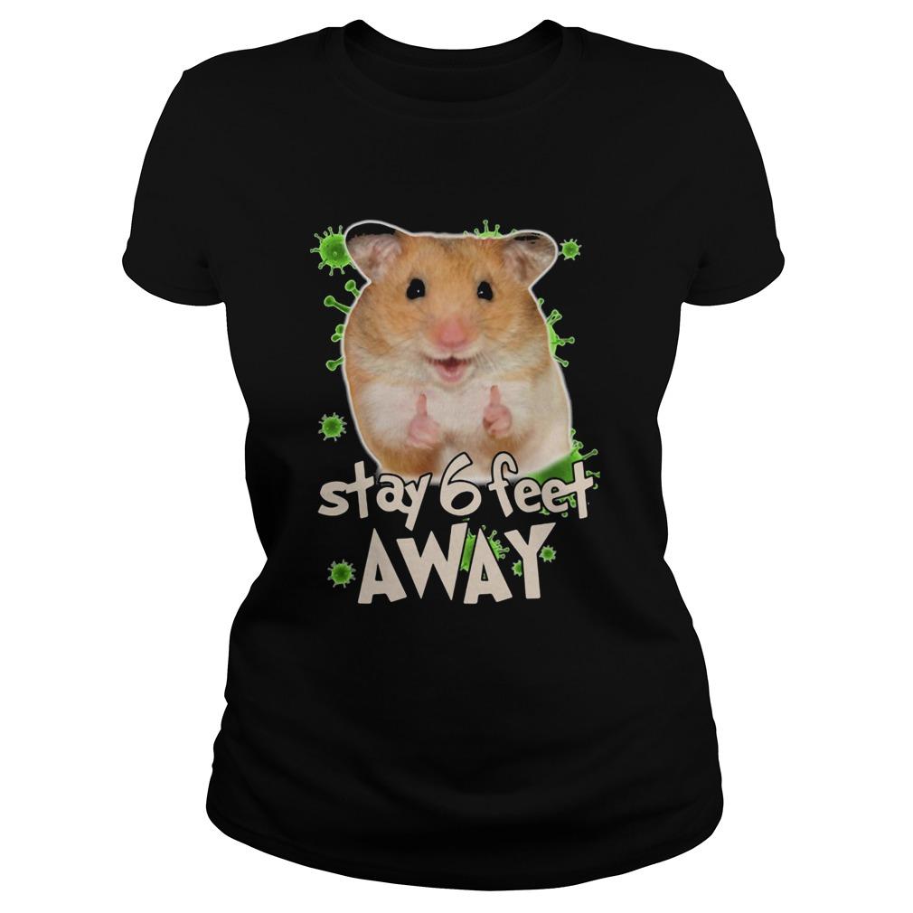 Hamster stay 6 feet away coronavirus  Classic Ladies