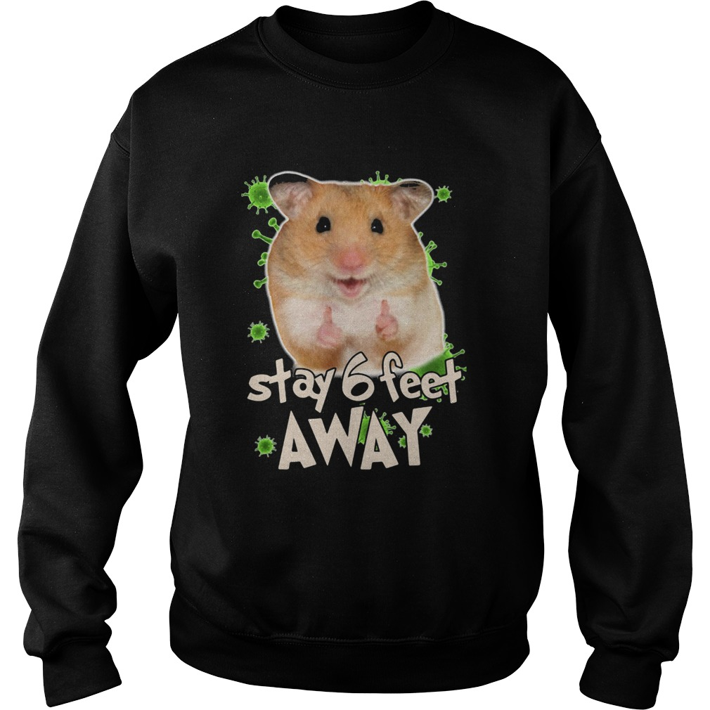 Hamster stay 6 feet away coronavirus  Sweatshirt