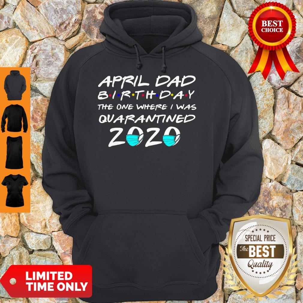 Awesome April Dad Birthday The One Where I Was Quarantined 2020 Hoodie