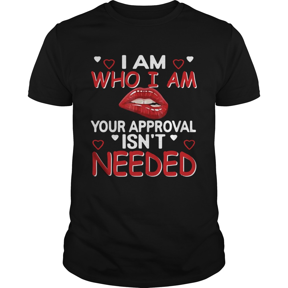 I Am Who I Am Your Approval Isnt Needed  Unisex