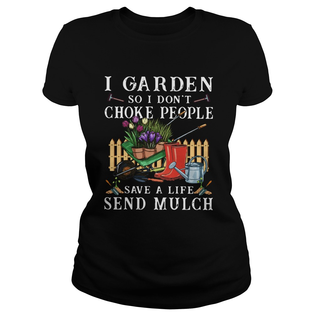 I Garden So I Dont Choke People Save A Life Send Mulch  Classic Ladies