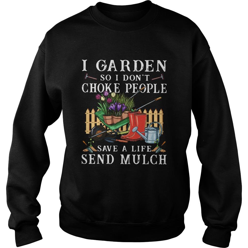 I Garden So I Dont Choke People Save A Life Send Mulch  Sweatshirt