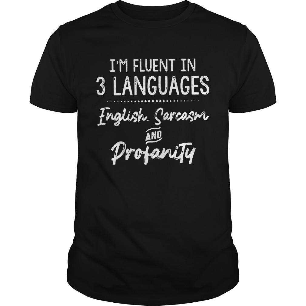 Im Fluent In 3 Languages English Sarcasm And Profanity  Unisex