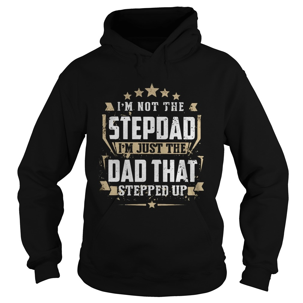 Im not the stepdad Im just the dad that stepped up  Hoodie