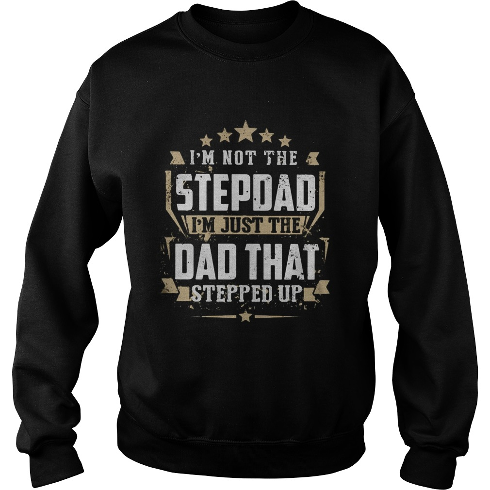 Im not the stepdad Im just the dad that stepped up  Sweatshirt
