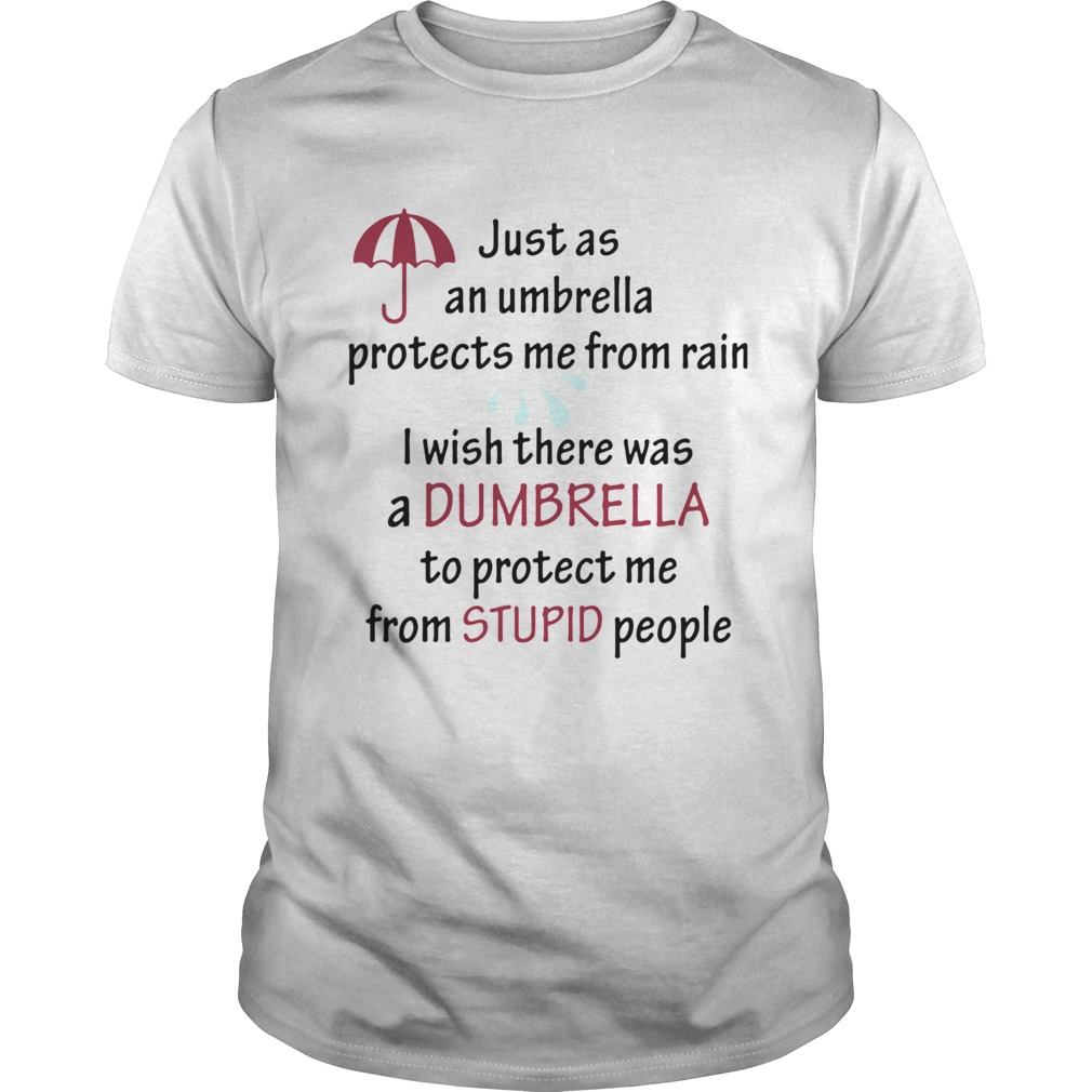 Just As An Umbrella Protects Me From Rain I Wish There Was An Umbrella  Unisex
