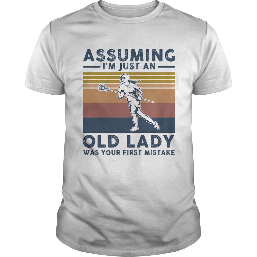 Lacrosse assuming Im just an old lady was your first mistake vintage  Unisex