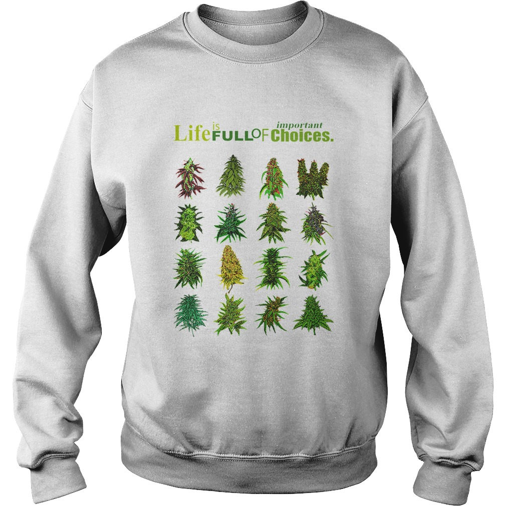 Life Is Full Of Important Choices Weed  Sweatshirt
