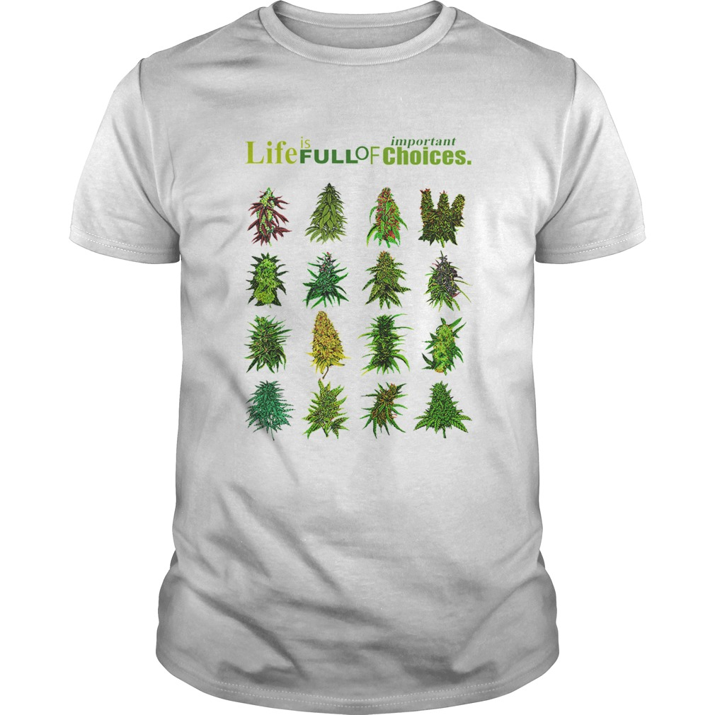 Life Is Full Of Important Choices Weed  Unisex