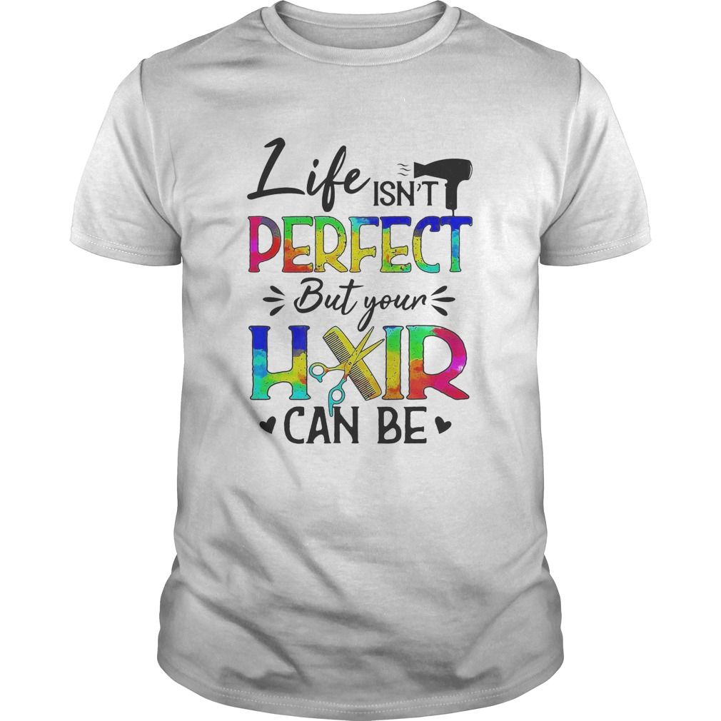 Life isnt perfect but your hair can be  Unisex