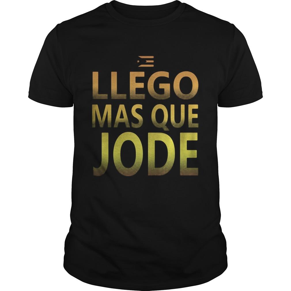 Llego Mas Que Jode Camiseta Puerto Rico  Unisex