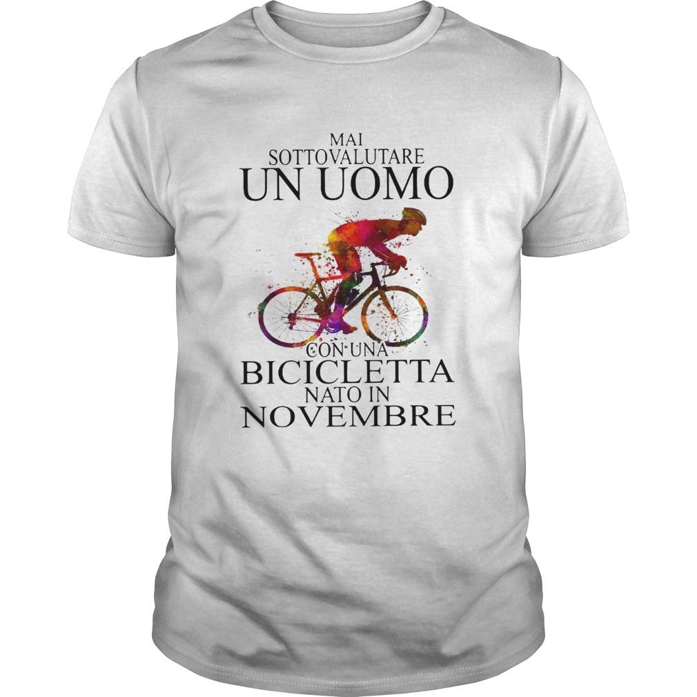 Mai Sottovalutare Un Uomo Con Una Bicicletta Nato In Novembre  Unisex