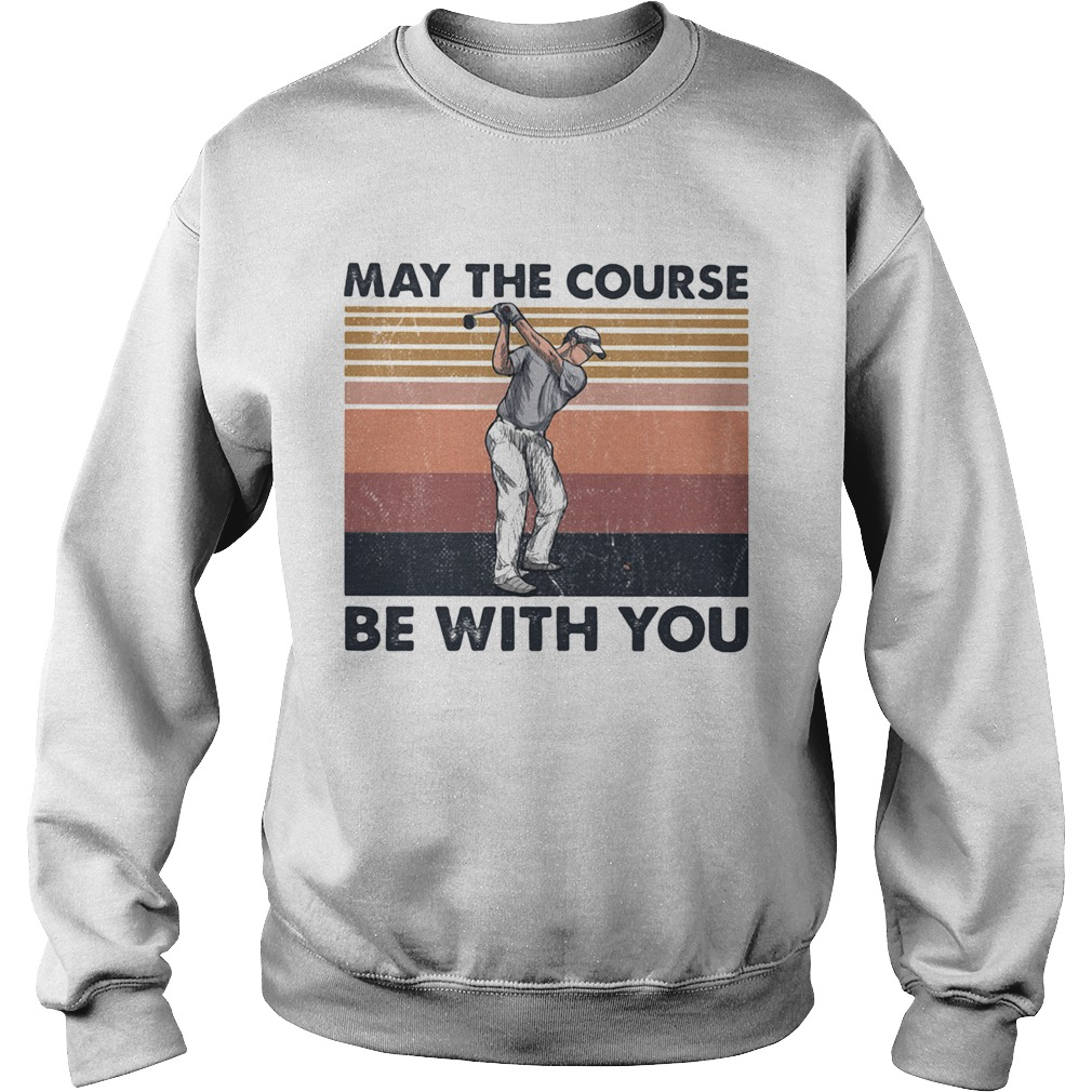 May The Course Be With You Golf Vintage  Sweatshirt