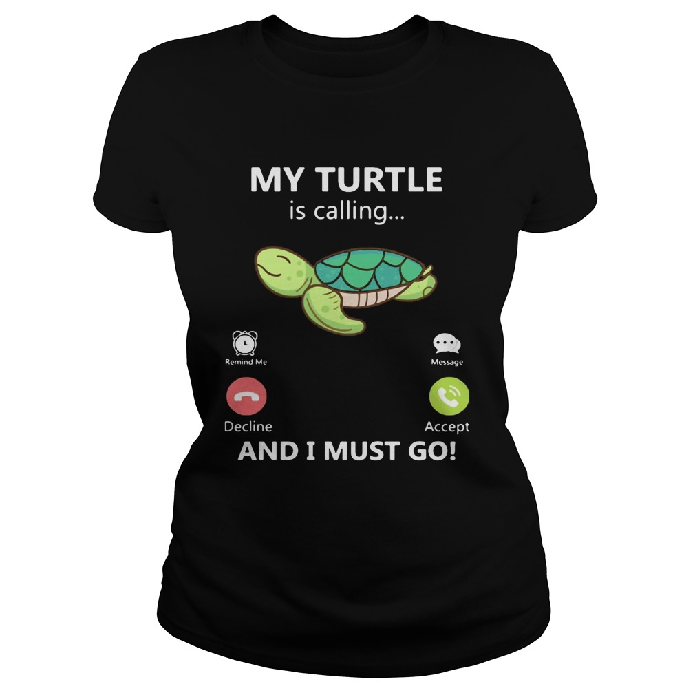 My Turtle is calling and I must go  Classic Ladies