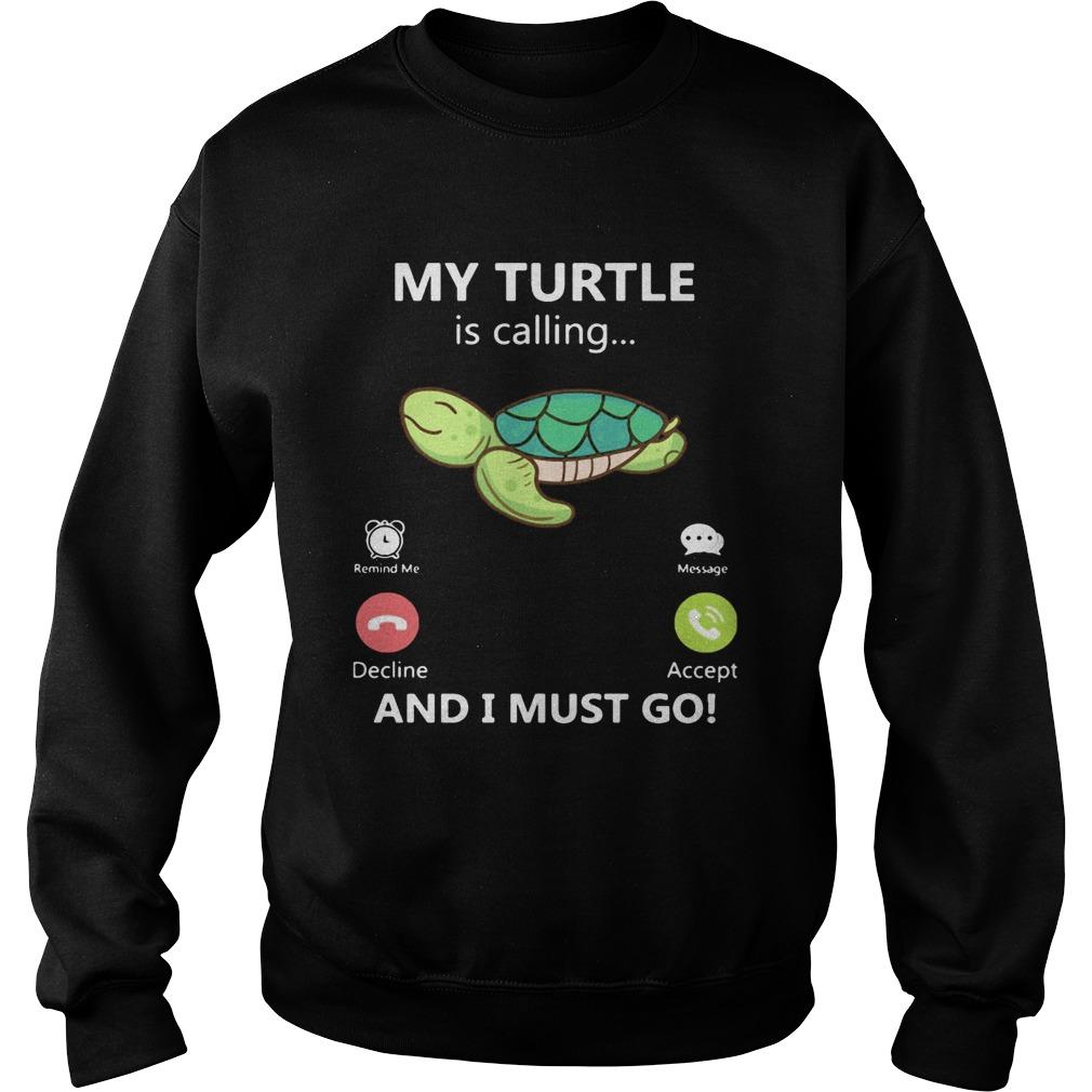 My Turtle is calling and I must go  Sweatshirt