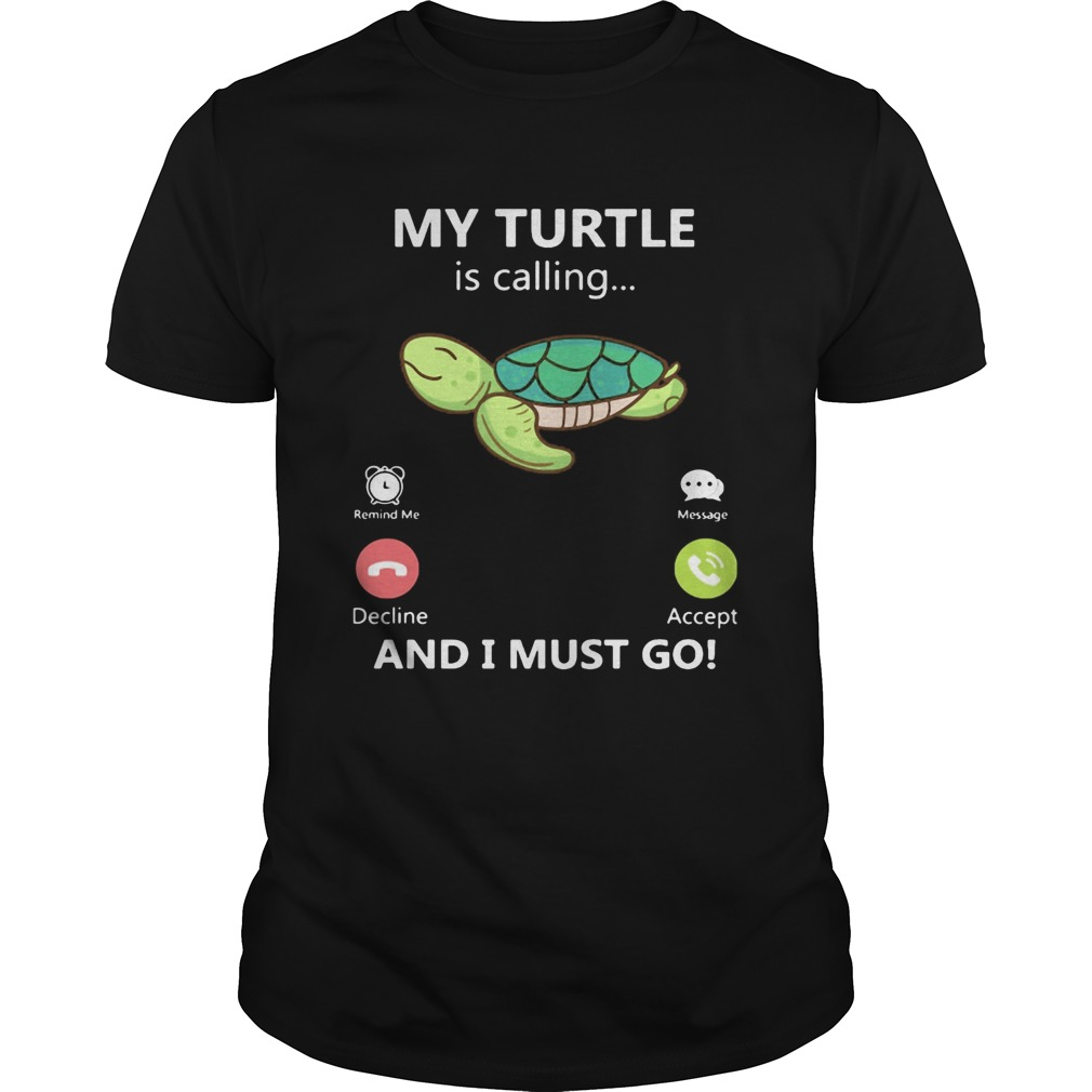 My Turtle is calling and I must go  Unisex