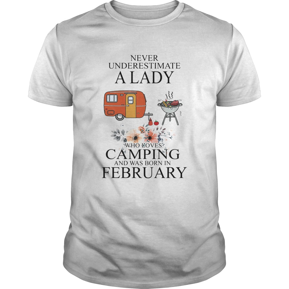 Never underestimate a lady who loves camping and was born in February  Unisex