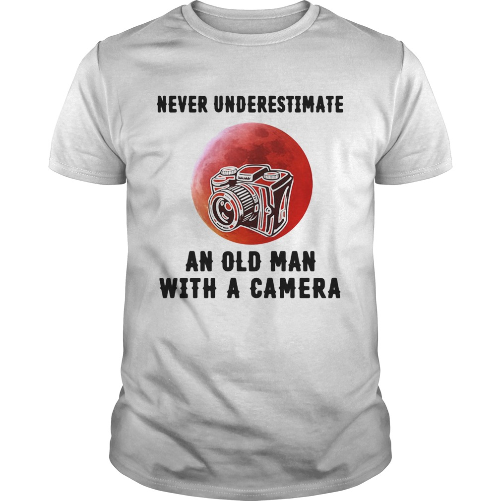 Never underestimate an old man with a came  Unisex