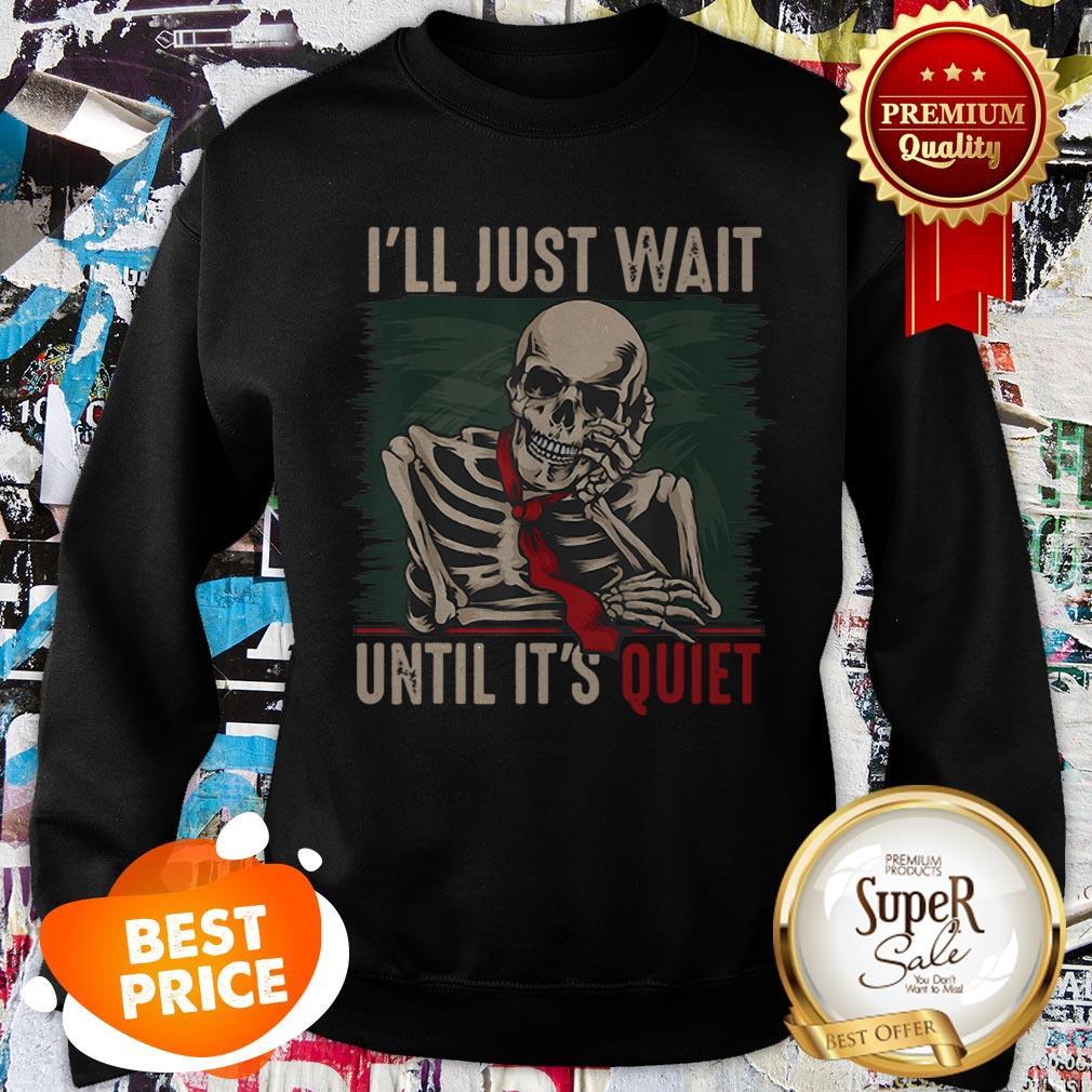 Nice I'll Just Wait Until It's Quiet Teachers Skeleton Sweatshirt